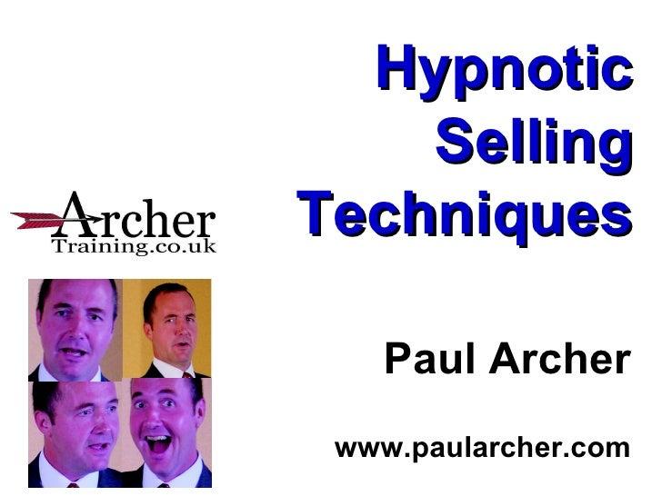 Hypnotic Selling Techniques Paul Archer www.paularcher.com