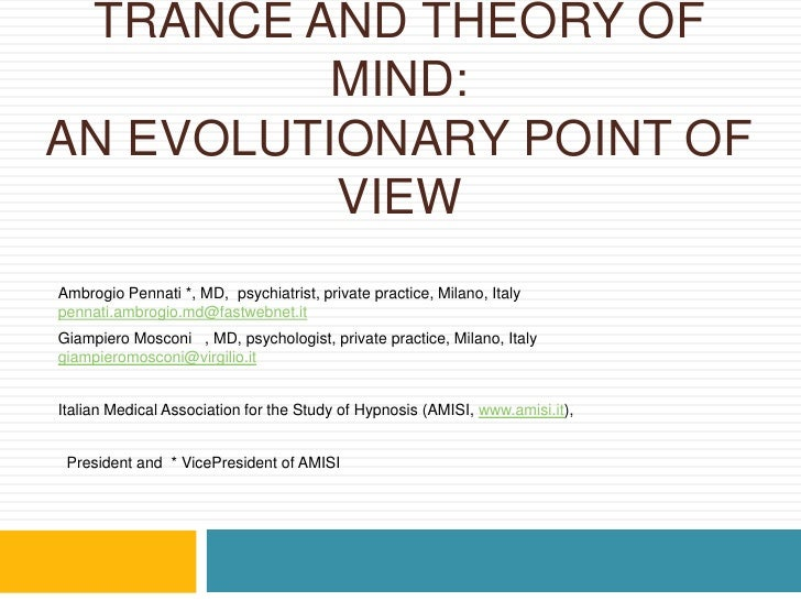 TRANCE AND THEORY OF MIND:AN EVOLUTIONARY POINT OF VIEW<br />Ambrogio Pennati *, MD,  psychiatrist, private practice, Mila...