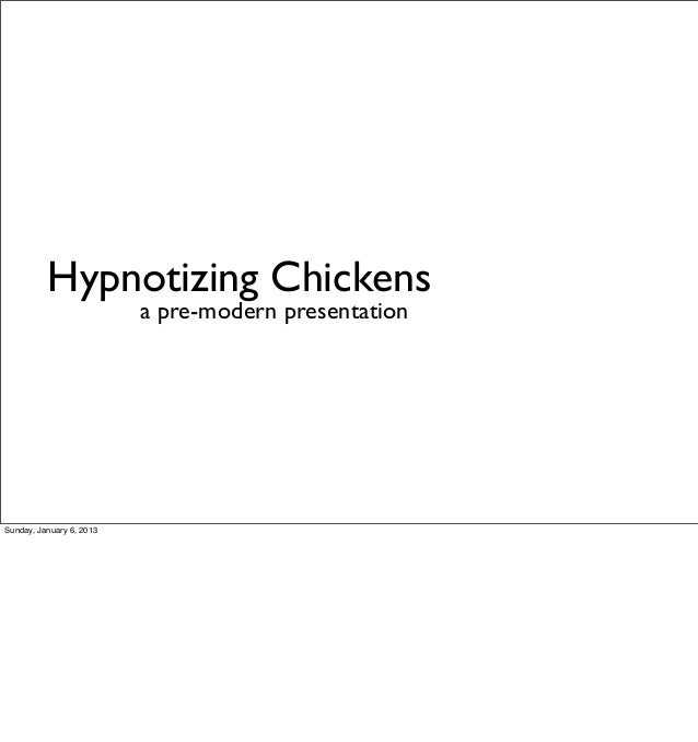 Hypnotizing Chickens                          a pre-modern presentationSunday, January 6, 2013