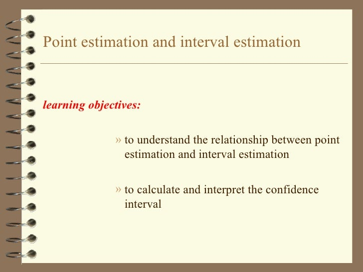 Point estimation and interval estimation <ul><li>learning objectives:   </li></ul><ul><ul><ul><ul><ul><li>to understand   ...