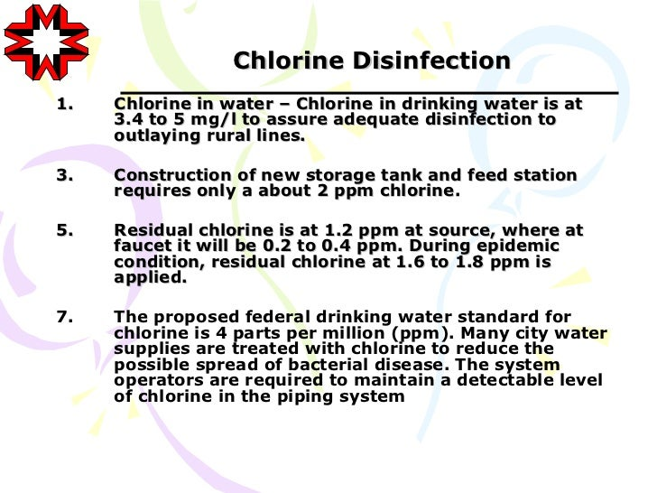 Chlorine Disinfection1.   Chlorine in water – Chlorine in drinking water is at     3.4 to 5 mg/l to assure adequate disinf...