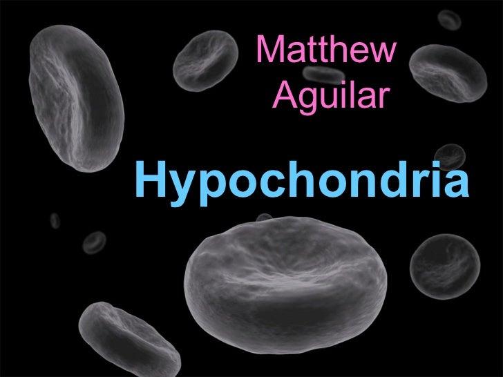 Matthew  Aguilar Hypochondria