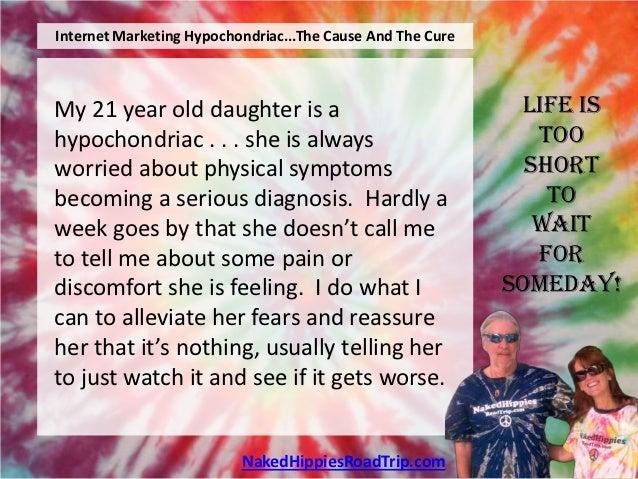 Internet Marketing Hypochondriac...The Cause And The CureMy 21 year old daughter is a                                 Life...