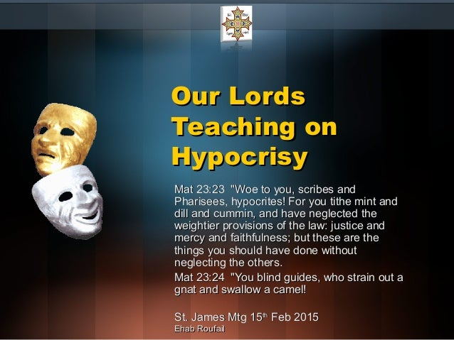 "Our LordsOur Lords Teaching onTeaching on HypocrisyHypocrisy Mat 23:23 ""Woe to you, scribes andMat 23:23 ""Woe to you, scri..."