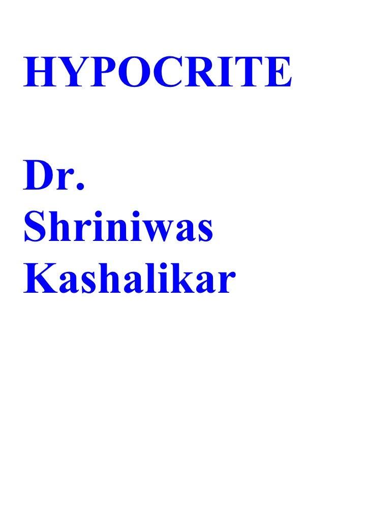 HYPOCRITE  Dr. Shriniwas Kashalikar