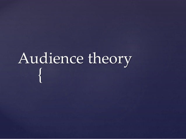 { Audience theory
