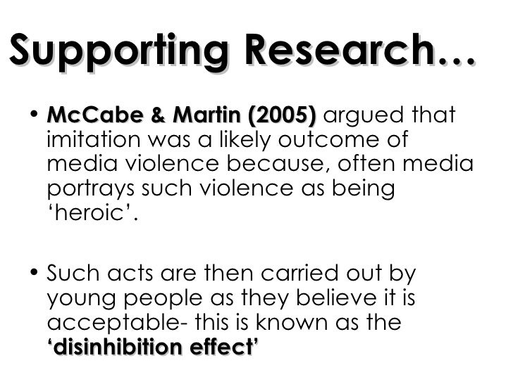 Supporting Research… <ul><li>McCabe & Martin (2005)  argued that imitation was a likely outcome of media violence because,...