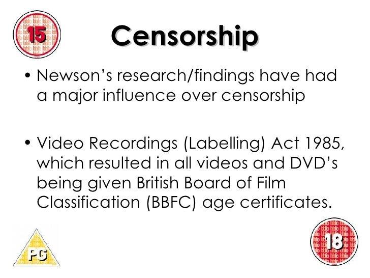 Censorship <ul><li>Newson's research/findings have had a major influence over censorship </li></ul><ul><li>Video Recording...