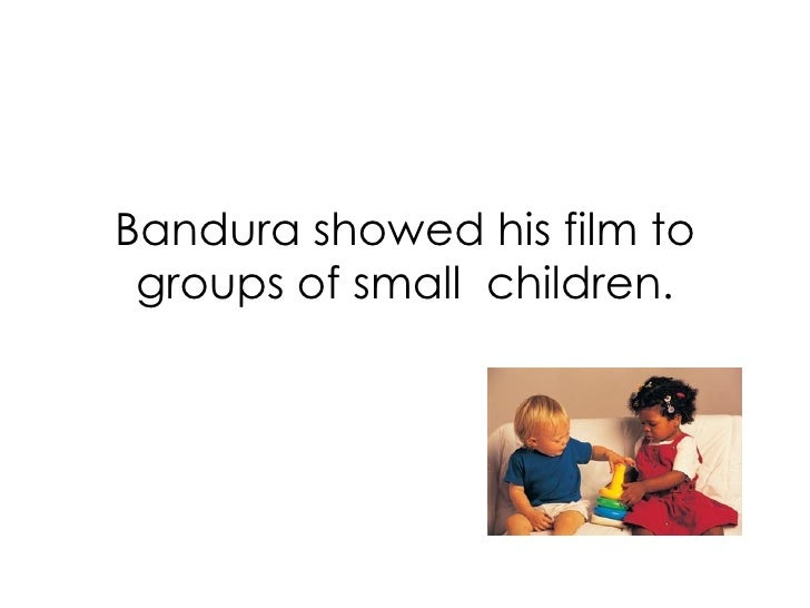Bandura showed his film to groups of small  children.