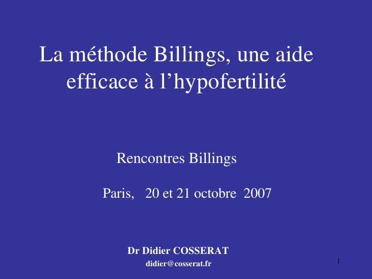La méthode Billings, une aide efficace à l'hypofertilité Rencontres Billings   Paris,  20 et 21 octobre  2007 Dr Didier CO...