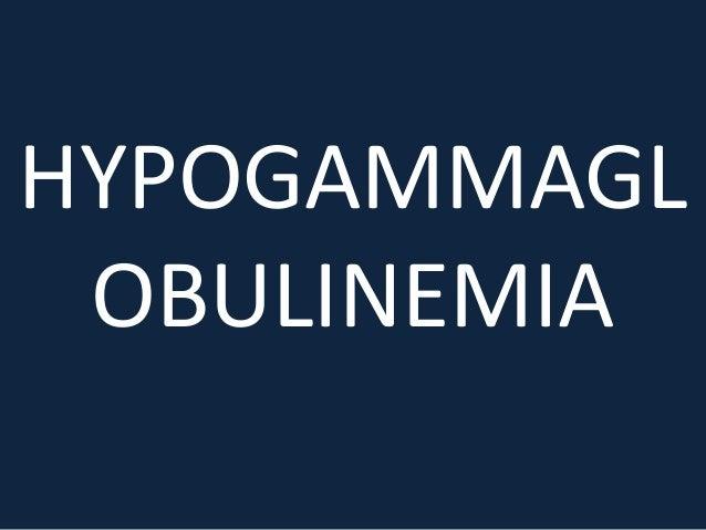 HYPOGAMMAGL OBULINEMIA