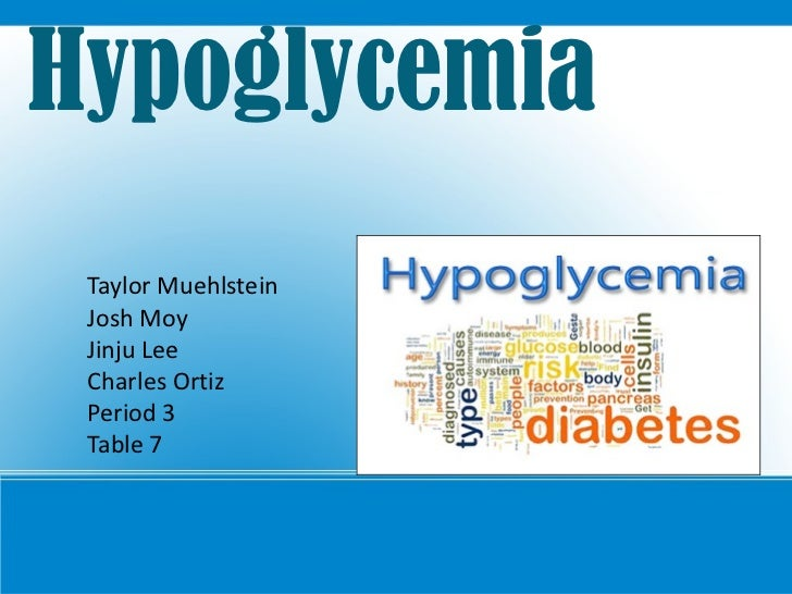 Hypoglycemia Taylor Muehlstein Josh Moy Jinju Lee Charles Ortiz  Period 3 Table 7