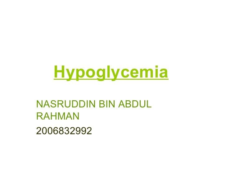 Hypoglycemia   NASRUDDIN BIN ABDUL RAHMAN 2006832992