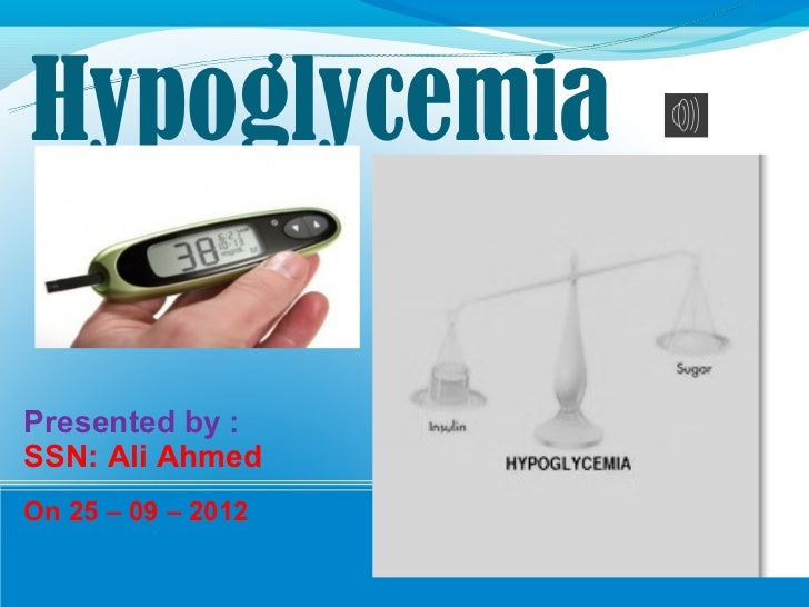 HypoglycemiaPresented by :SSN: Ali AhmedOn 25 – 09 – 2012