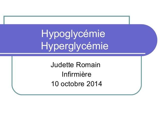 Hypoglycémie Hyperglycémie Judette Romain Infirmière 10 octobre 2014