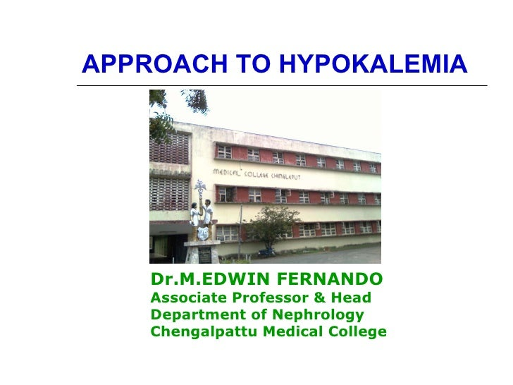 APPROACH TO HYPOKALEMIA Dr.M.EDWIN FERNANDO Associate Professor & Head  Department of Nephrology Chengalpattu Medical Coll...