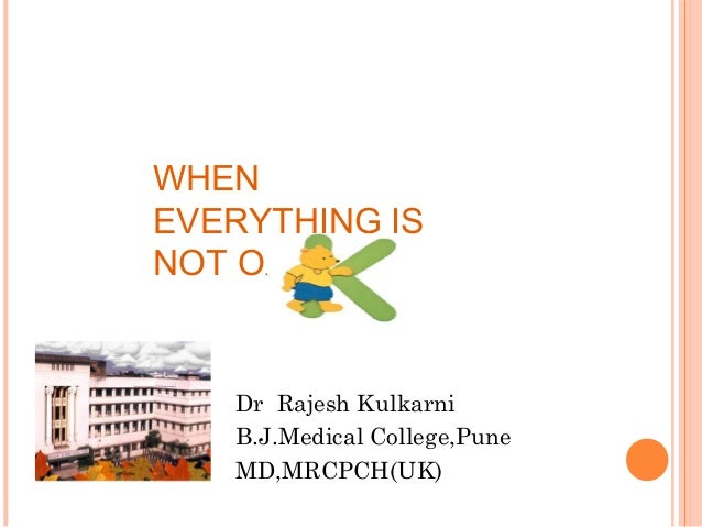 WHEN EVERYTHING IS NOT O.  Dr Rajesh Kulkarni B.J.Medical College,Pune MD,MRCPCH(UK)