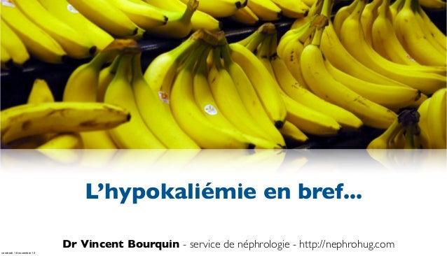 L'hypokaliémie en bref...                           Dr Vincent Bourquin - service de néphrologie - http://nephrohug.comven...