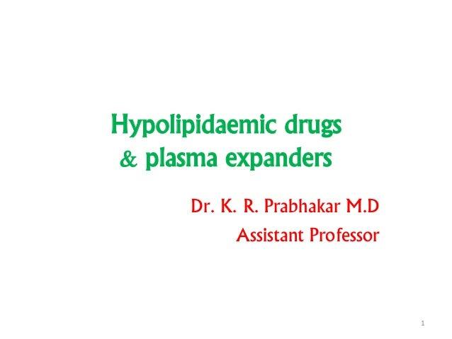 Hypolipidaemic drugs & plasma expanders Dr. K. R. Prabhakar M.D Assistant Professor 1