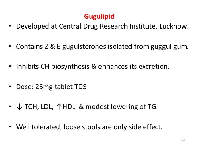 Gugulipid • Developed at Central Drug Research Institute, Lucknow. • Contains Z & E gugulsterones isolated from guggul gum...