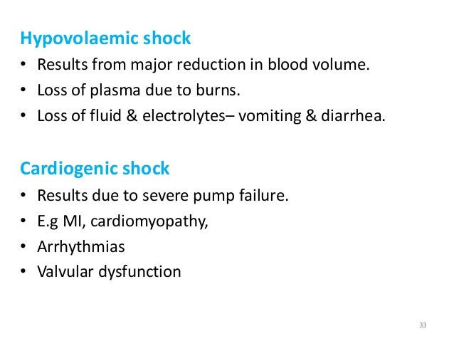 Hypovolaemic shock • Results from major reduction in blood volume. • Loss of plasma due to burns. • Loss of fluid & electr...
