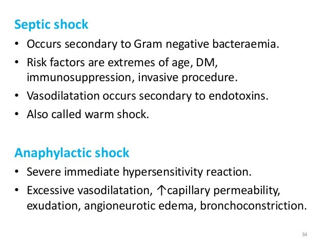 Septic shock • Occurs secondary to Gram negative bacteraemia. • Risk factors are extremes of age, DM, immunosuppression, i...