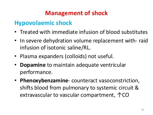 Management of shock Hypovolaemic shock • Treated with immediate infusion of blood substitutes • In severe dehydration volu...