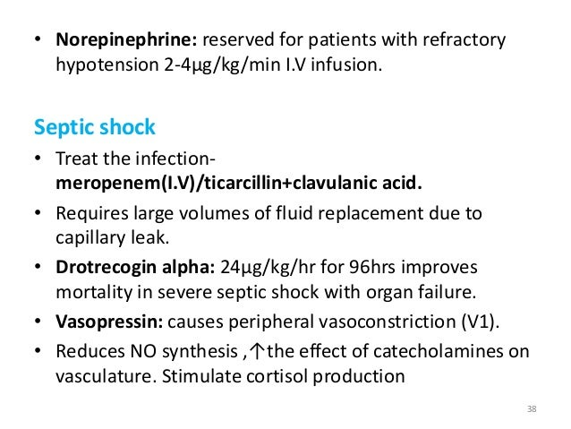 • Norepinephrine: reserved for patients with refractory hypotension 2-4μg/kg/min I.V infusion. Septic shock • Treat the in...