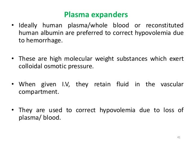 Plasma expanders • Ideally human plasma/whole blood or reconstituted human albumin are preferred to correct hypovolemia du...