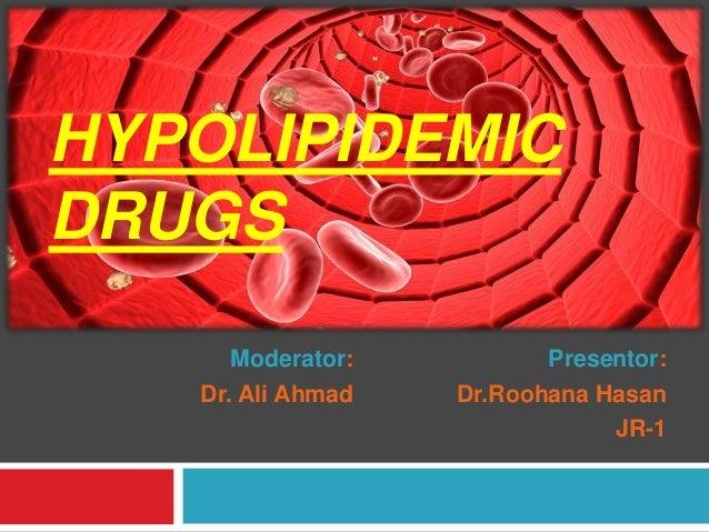 Moderator: Dr. Ali Ahmad Presentor: Dr.Roohana Hasan JR-1 HYPOLIPIDEMIC DRUGS