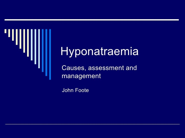 Hyponatraemia John Foote Causes, assessment and management