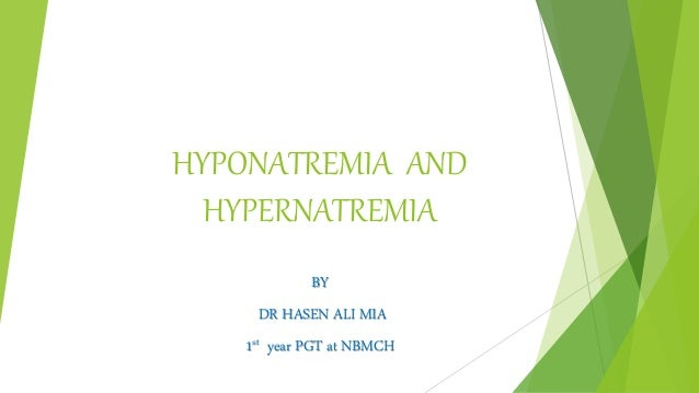 HYPONATREMIA AND HYPERNATREMIA BY DR HASEN ALI MIA 1st year PGT at NBMCH