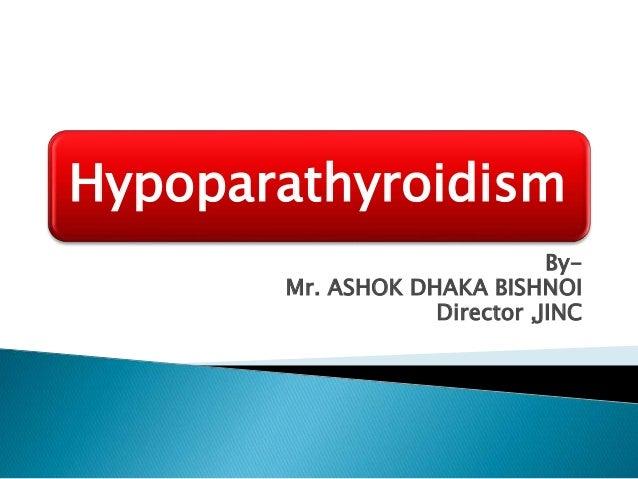 Hypoparathyroidism By- Mr. ASHOK DHAKA BISHNOI Director ,JINC