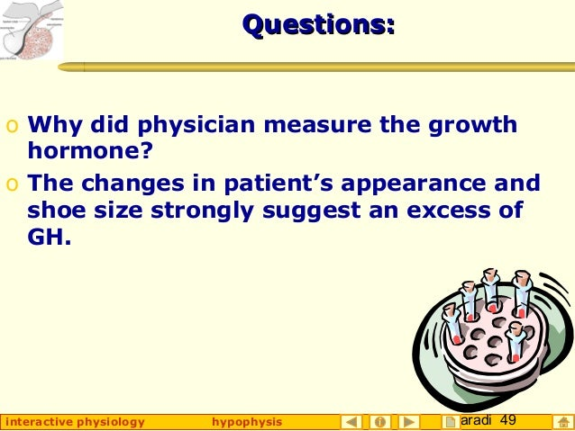 Taradi 49interactive physiology hypophysis Questions:Questions: o Why did physician measure the growth hormone? o The chan...