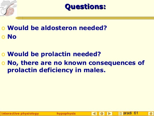 Taradi 61interactive physiology hypophysis Questions:Questions: o Would be aldosteron needed? o No o Would be prolactin ne...