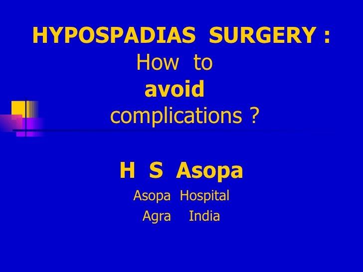 HYPOSPADIAS  SURGERY : How  to  avoid   complications ? H  S  Asopa Asopa  Hospital Agra  India
