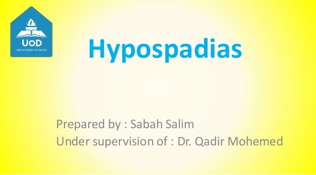 Hypospadias Prepared by : Sabah Salim Under supervision of : Dr. Qadir Mohemed