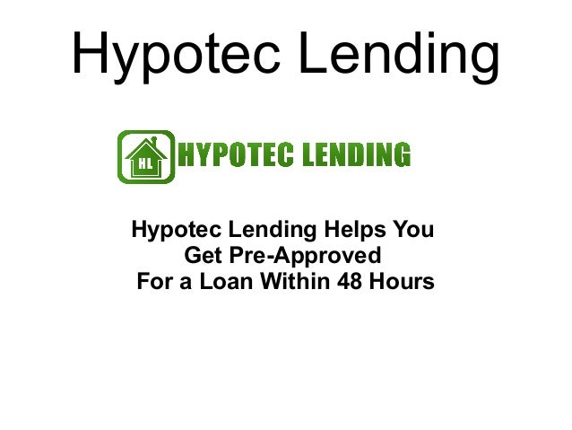 Hypotec LendingHypotec Lending Helps YouGet Pre-ApprovedFor a Loan Within 48 Hours