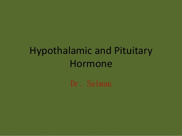 Hypothalamic and Pituitary Hormone Dr. Salman