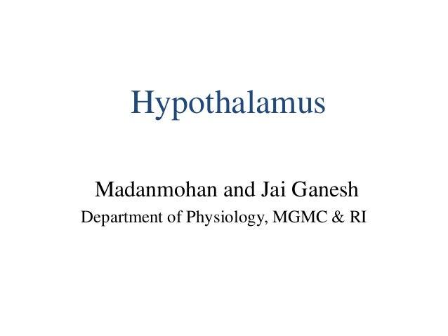 Hypothalamus Madanmohan and Jai Ganesh Department of Physiology, MGMC & RI
