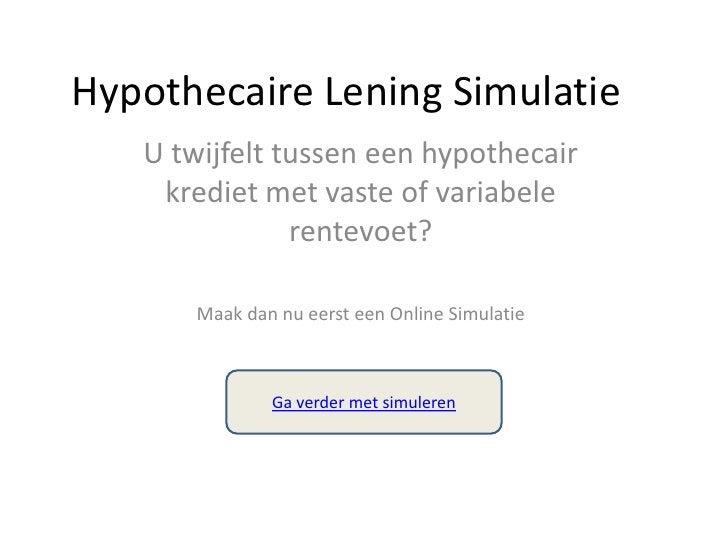 Hypothecaire Lening Simulatie<br />U twijfelt tussen een hypothecair krediet met vaste of variabele rentevoet?<br />Maak d...