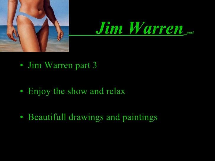 Jim Warren   part <ul><li>Jim Warren part 3  </li></ul><ul><li>Enjoy the show and relax </li></ul><ul><li>Beautifull drawi...