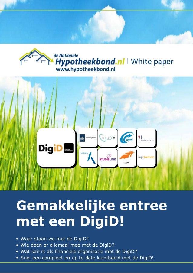 White paper  Gemakkelijke entree met een DigiD! • • • •  Waar staan we met de DigiD? Wie doen er allemaal mee met de DigiD...