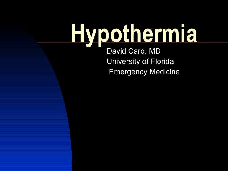 Hypothermia    David Caro, MD    University of Florida    Emergency Medicine