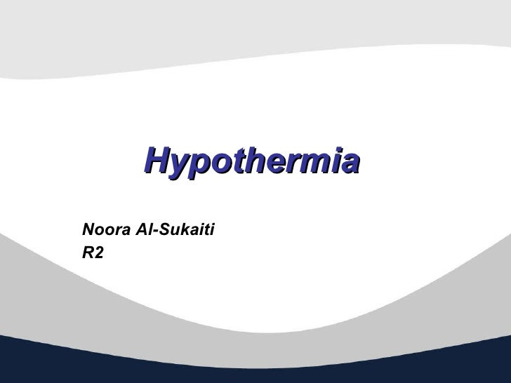 Hypothermia   Noora Al-Sukaiti  R2