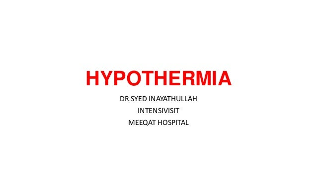 HYPOTHERMIA DR SYED INAYATHULLAH INTENSIVISIT MEEQAT HOSPITAL