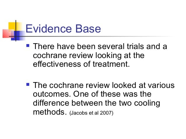 Evidence Base  There have been several trials and a cochrane review looking at the effectiveness of treatment.  The coch...
