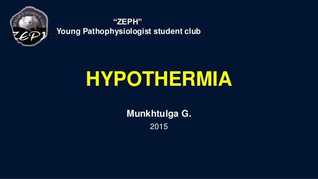 "HYPOTHERMIA Munkhtulga G. 2015 ""ZEPH"" Young Pathophysiologist student club"