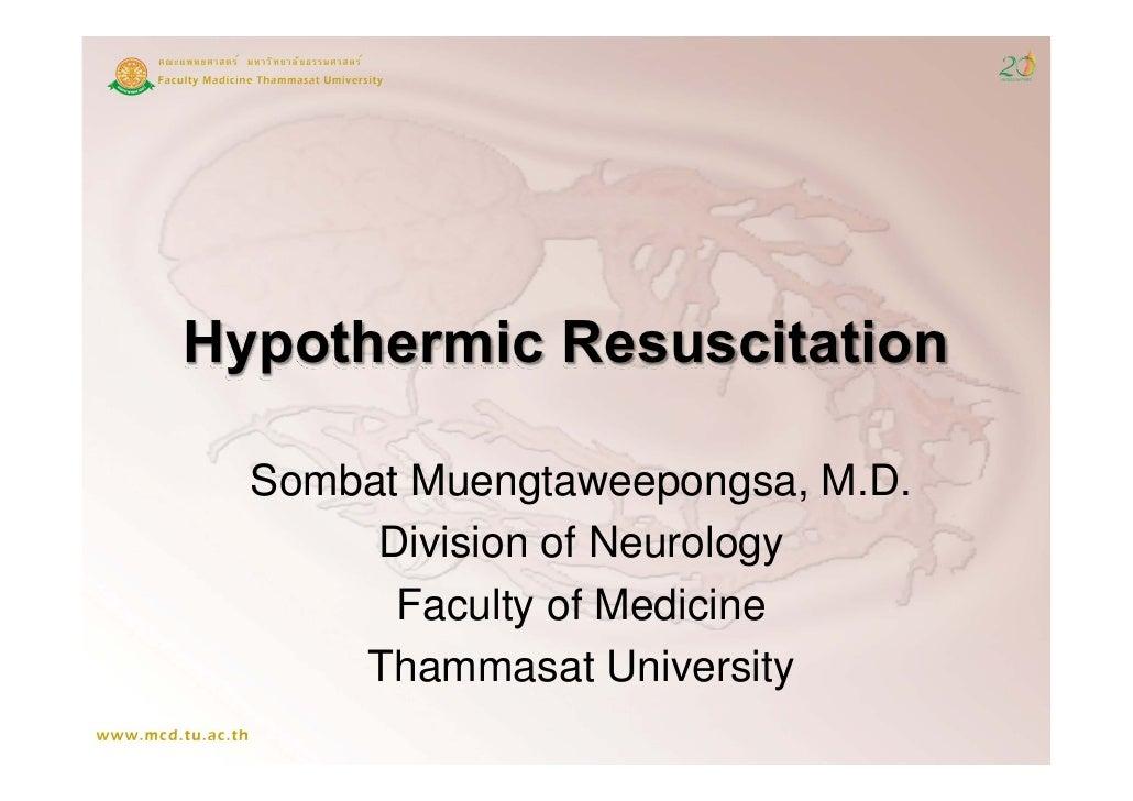 Hypothermic Resuscitation    Sombat Muengtaweepongsa M D          Muengtaweepongsa, M.D.        Division of Neurology     ...