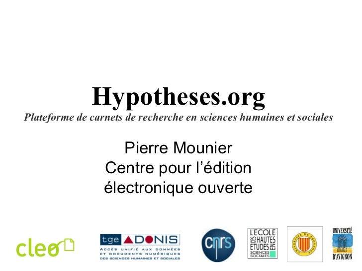 Hypotheses.org Plateforme de carnets de recherche en sciences humaines et sociales Pierre Mounier Centre pour l'édition él...